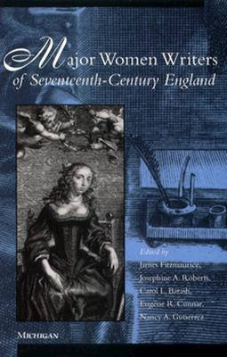 Major Women Writers of Seventeenth-Century England By Fitzmaurice, James (EDT)/ Roberts, Josephine A. (EDT)/ Barash, Carol L. (EDT)/ Cunnar, Eugene R. (EDT)/ Gutierrez, Nancy A. (EDT)